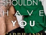 Review: Shouldn't Have You by Carrie Ann Ryan